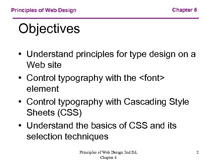 Chapter 6 Principles of Web Design Objectives • Understand principles for type design on
