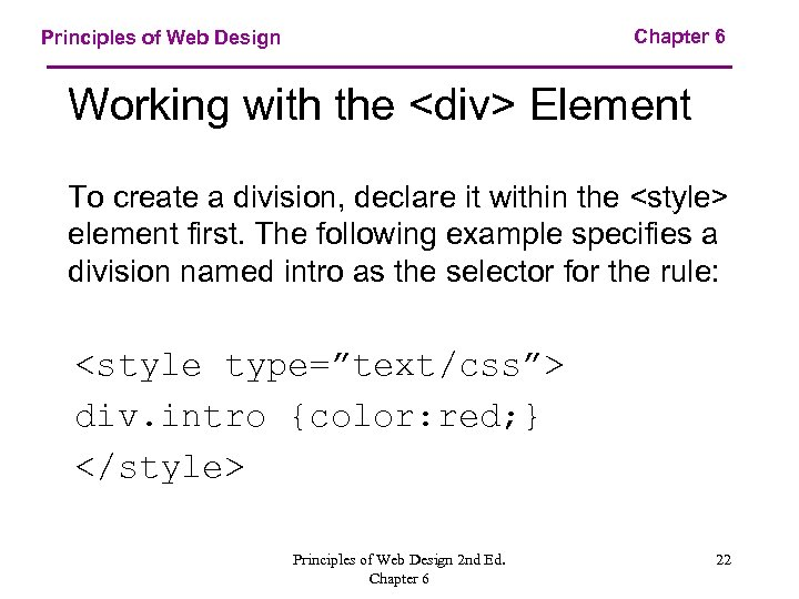 Chapter 6 Principles of Web Design Working with the <div> Element To create a