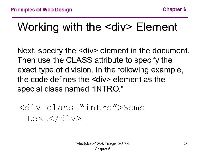 Chapter 6 Principles of Web Design Working with the <div> Element Next, specify the