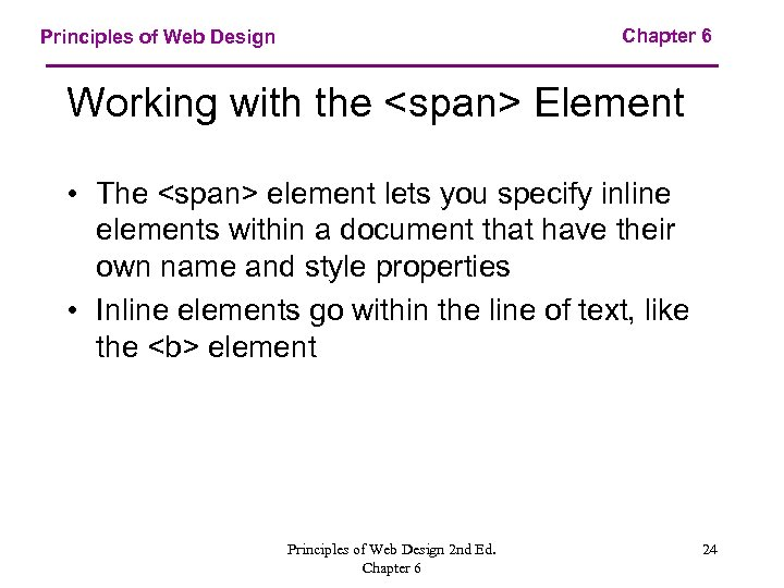 Chapter 6 Principles of Web Design Working with the <span> Element • The <span>