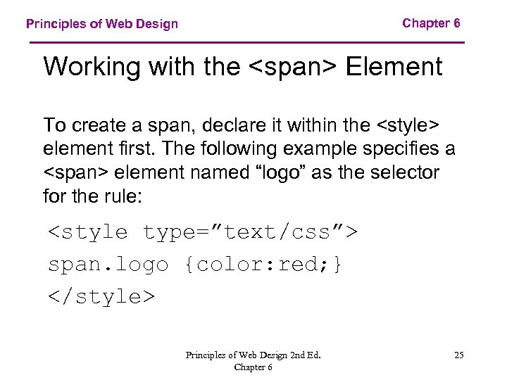 Chapter 6 Principles of Web Design Working with the <span> Element To create a