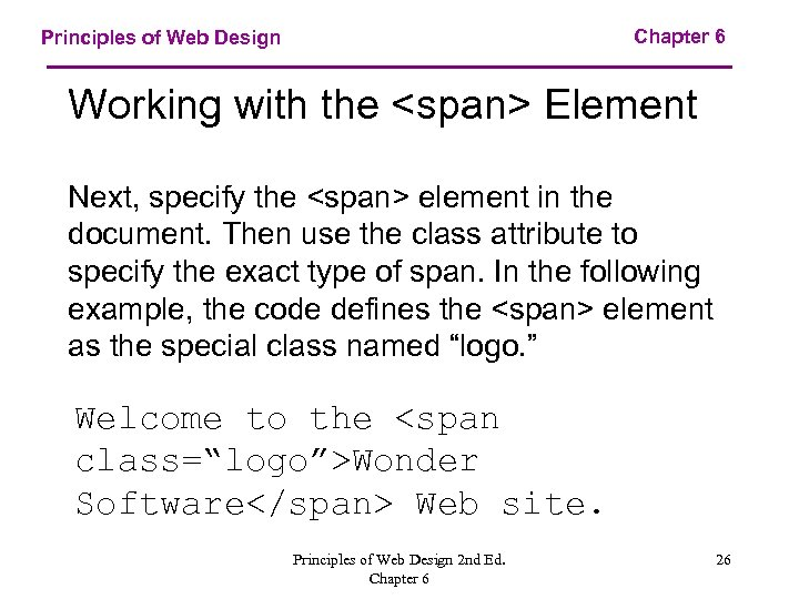 Chapter 6 Principles of Web Design Working with the <span> Element Next, specify the