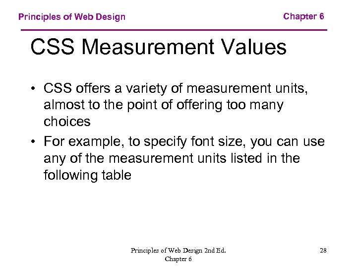 Chapter 6 Principles of Web Design CSS Measurement Values • CSS offers a variety