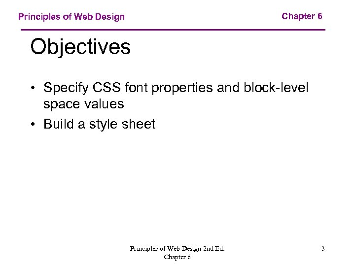 Chapter 6 Principles of Web Design Objectives • Specify CSS font properties and block-level