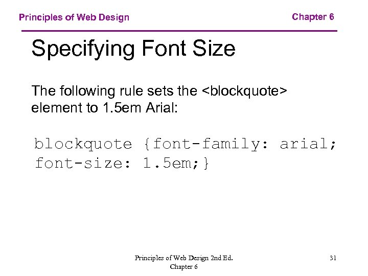 Chapter 6 Principles of Web Design Specifying Font Size The following rule sets the