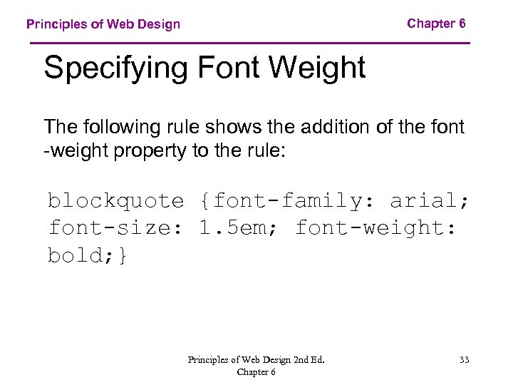 Chapter 6 Principles of Web Design Specifying Font Weight The following rule shows the