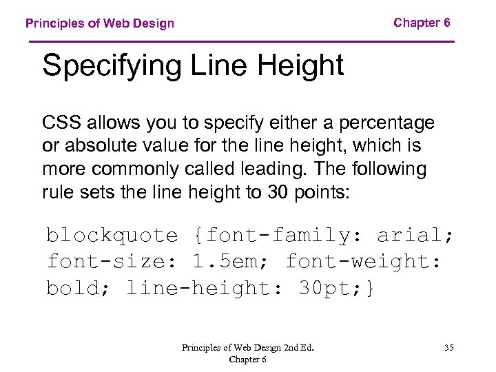 Chapter 6 Principles of Web Design Specifying Line Height CSS allows you to specify