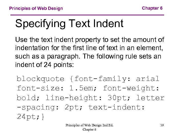 Chapter 6 Principles of Web Design Specifying Text Indent Use the text indent property
