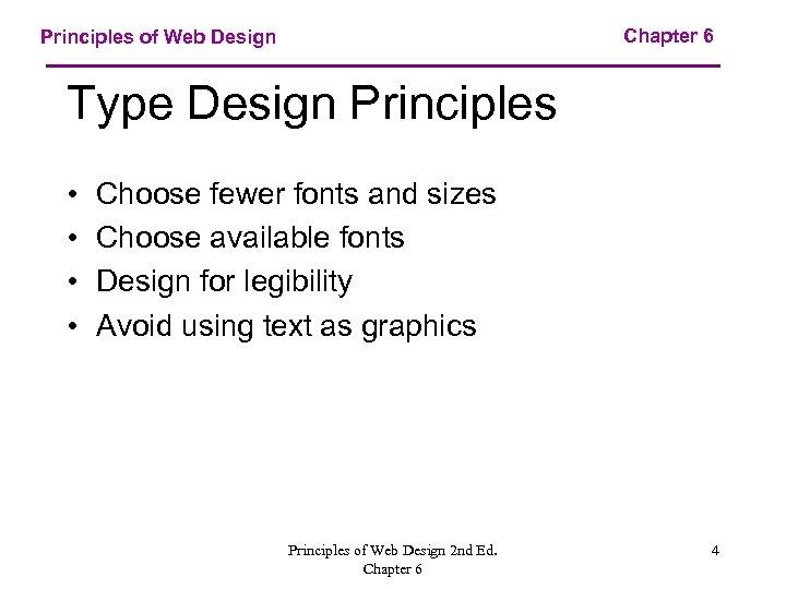 Chapter 6 Principles of Web Design Type Design Principles • • Choose fewer fonts
