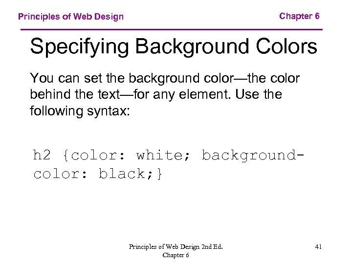 Chapter 6 Principles of Web Design Specifying Background Colors You can set the background