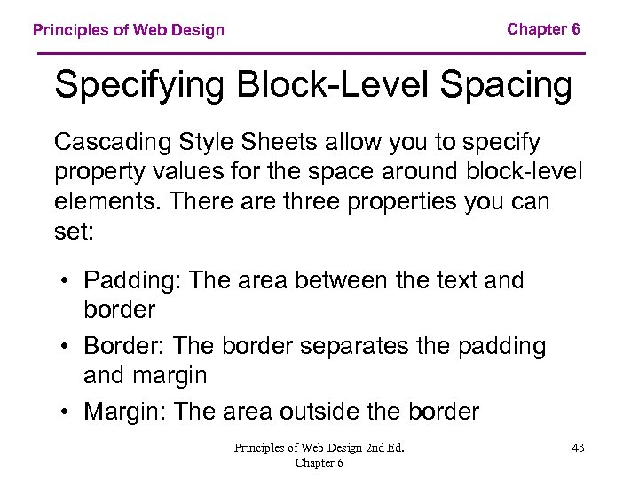 Chapter 6 Principles of Web Design Specifying Block-Level Spacing Cascading Style Sheets allow you