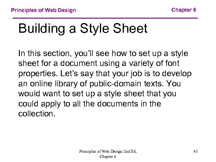 Chapter 6 Principles of Web Design Building a Style Sheet In this section, you'll
