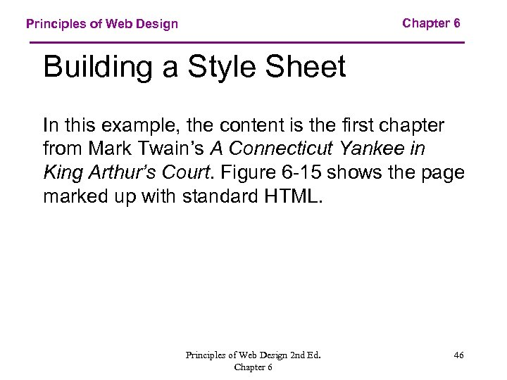 Chapter 6 Principles of Web Design Building a Style Sheet In this example, the