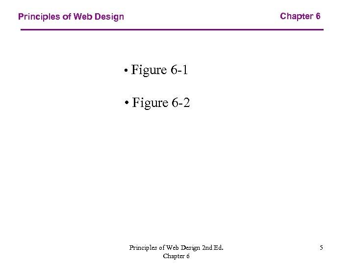 Chapter 6 Principles of Web Design • Figure 6 -1 • Figure 6 -2