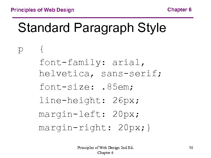 Chapter 6 Principles of Web Design Standard Paragraph Style p { font-family: arial, helvetica,
