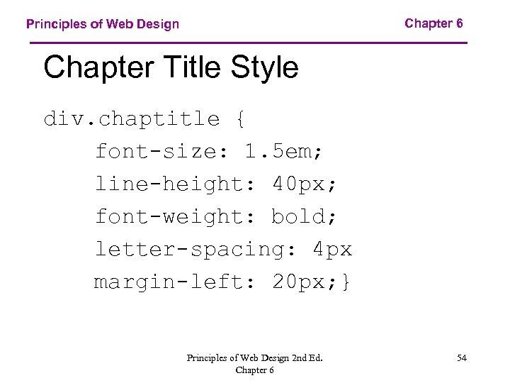 Chapter 6 Principles of Web Design Chapter Title Style div. chaptitle { font-size: 1.
