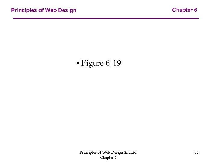 Chapter 6 Principles of Web Design • Figure 6 -19 Principles of Web Design