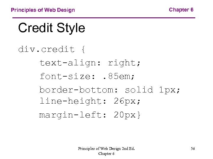Chapter 6 Principles of Web Design Credit Style div. credit { text-align: right; font-size:
