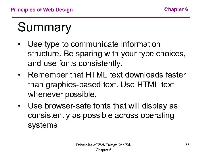 Chapter 6 Principles of Web Design Summary • Use type to communicate information structure.