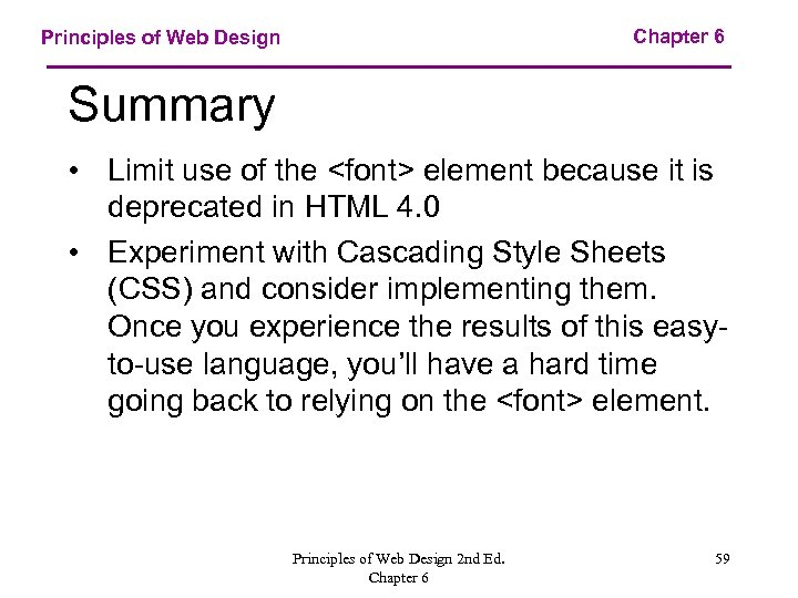 Chapter 6 Principles of Web Design Summary • Limit use of the <font> element
