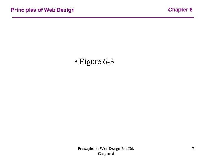 Chapter 6 Principles of Web Design • Figure 6 -3 Principles of Web Design