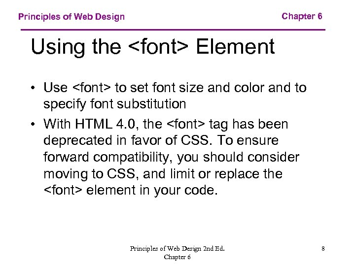 Chapter 6 Principles of Web Design Using the <font> Element • Use <font> to
