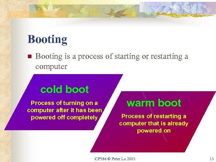 Booting n Booting is a process of starting or restarting a computer Cold Boot:
