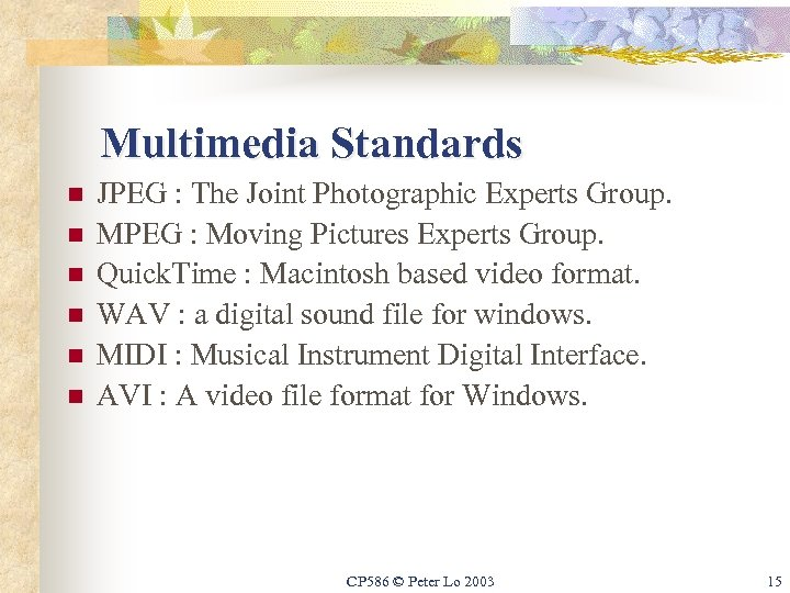 Multimedia Standards n n n JPEG : The Joint Photographic Experts Group. MPEG :