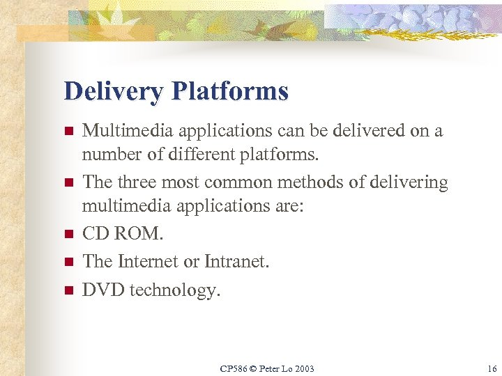Delivery Platforms n n n Multimedia applications can be delivered on a number of