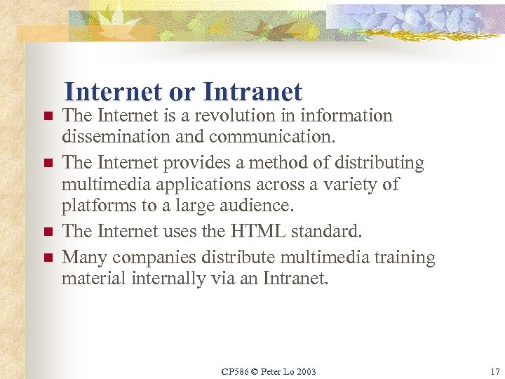 Internet or Intranet n n The Internet is a revolution in information dissemination and