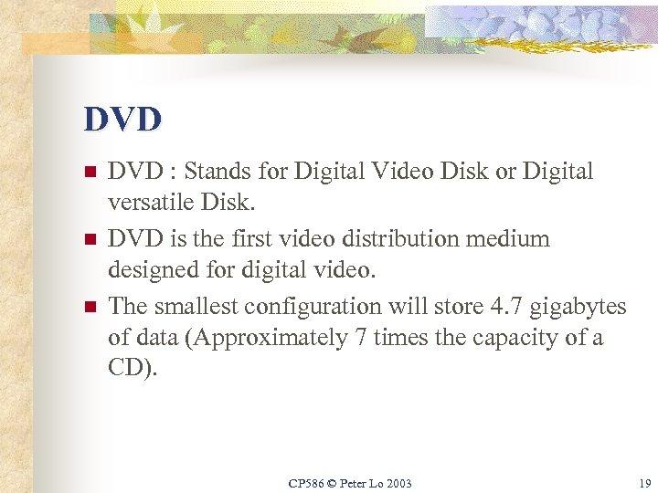 DVD n n n DVD : Stands for Digital Video Disk or Digital versatile