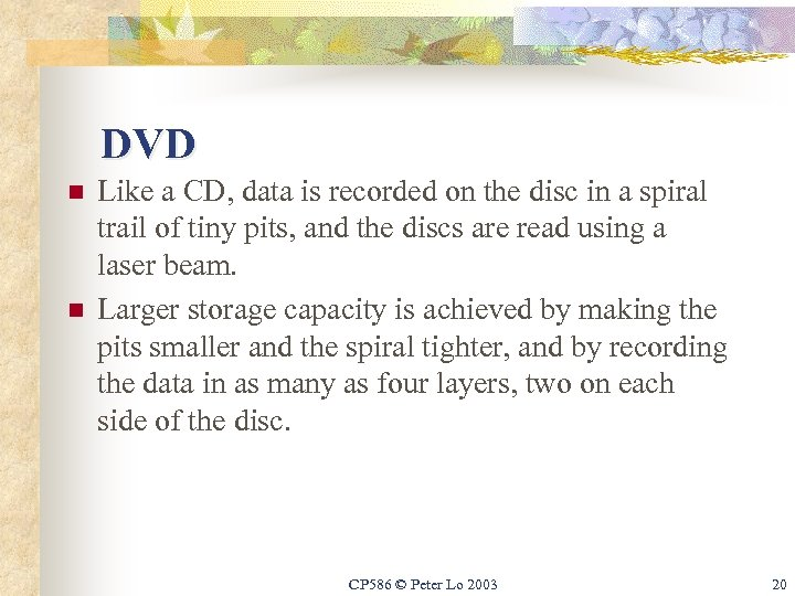 DVD n n Like a CD, data is recorded on the disc in a