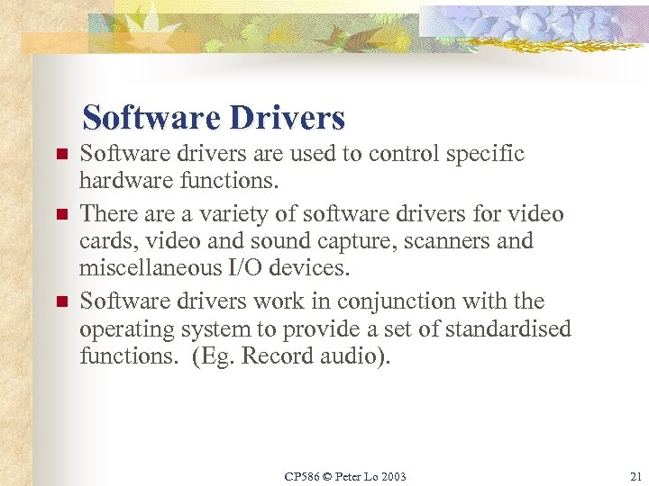 Software Drivers n n n Software drivers are used to control specific hardware functions.