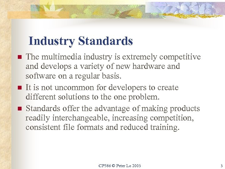 Industry Standards n n n The multimedia industry is extremely competitive and develops a