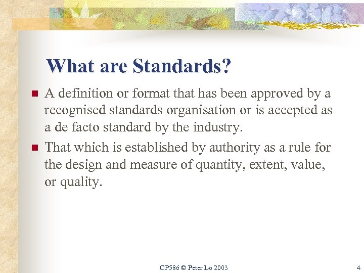 What are Standards? n n A definition or format that has been approved by