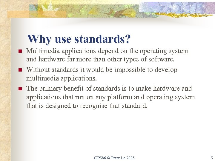 Why use standards? n n n Multimedia applications depend on the operating system and
