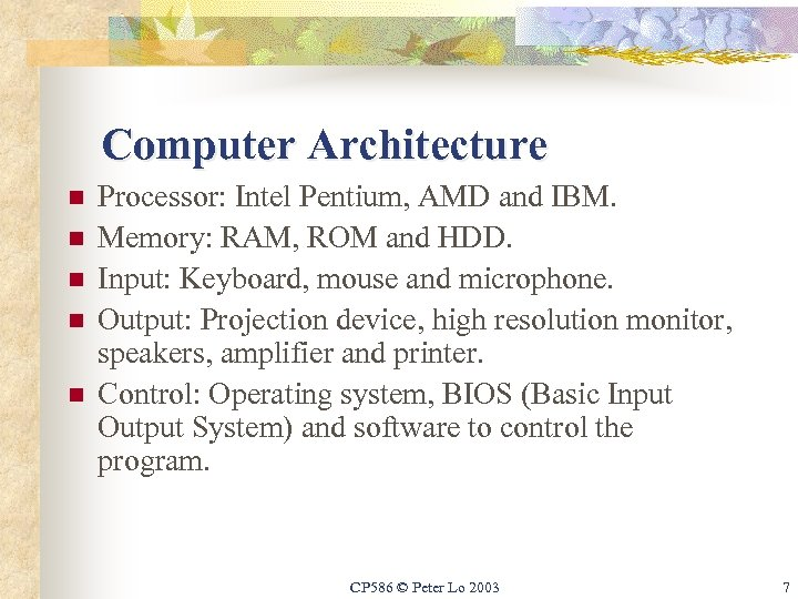 Computer Architecture n n n Processor: Intel Pentium, AMD and IBM. Memory: RAM, ROM