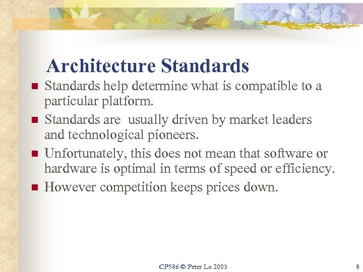 Architecture Standards n n Standards help determine what is compatible to a particular platform.