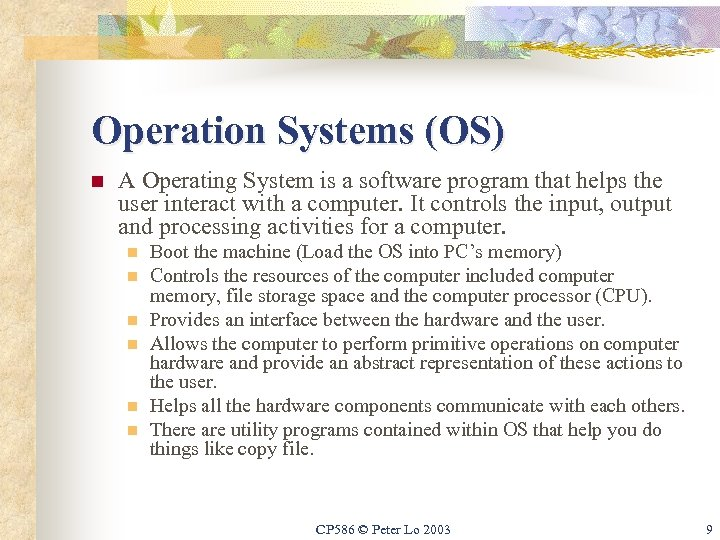 Operation Systems (OS) n A Operating System is a software program that helps the