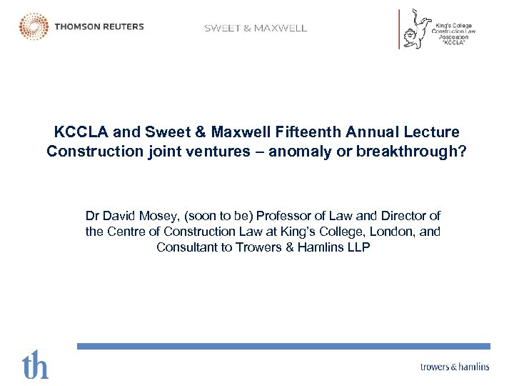 KCCLA and Sweet & Maxwell Fifteenth Annual Lecture Construction joint ventures – anomaly or