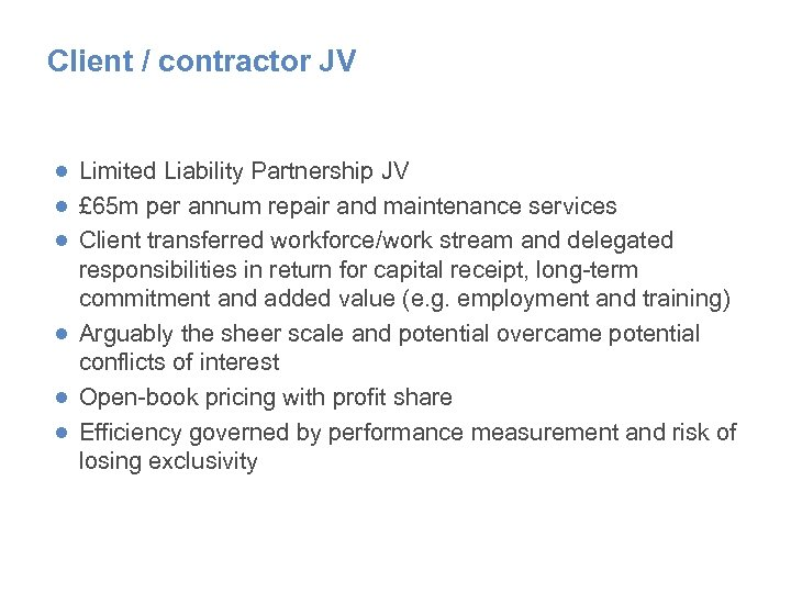 Client / contractor JV ● Limited Liability Partnership JV ● £ 65 m per
