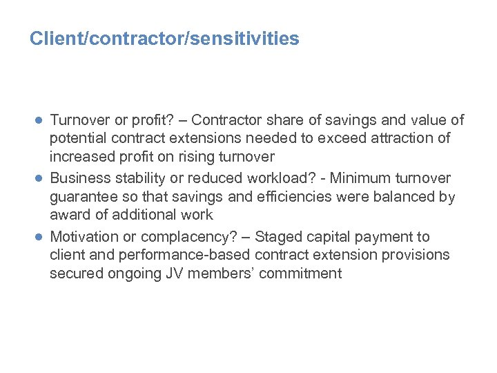 Client/contractor/sensitivities ● Turnover or profit? – Contractor share of savings and value of potential