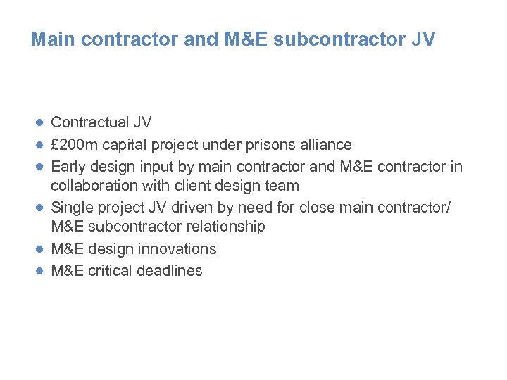 Main contractor and M&E subcontractor JV ● Contractual JV ● £ 200 m capital