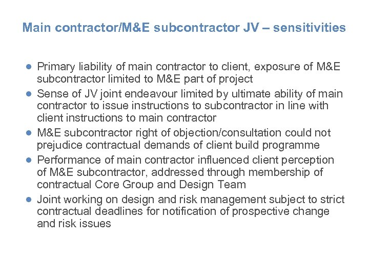 Main contractor/M&E subcontractor JV – sensitivities ● Primary liability of main contractor to client,