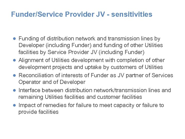 Funder/Service Provider JV - sensitivities ● Funding of distribution network and transmission lines by