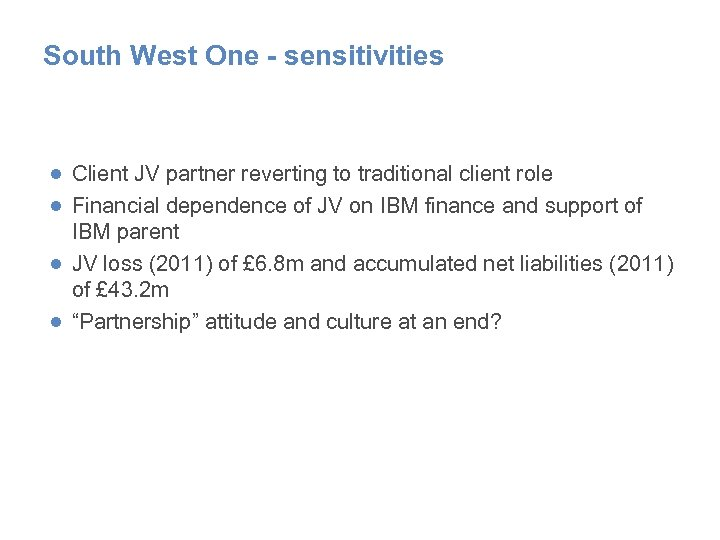 South West One - sensitivities ● Client JV partner reverting to traditional client role