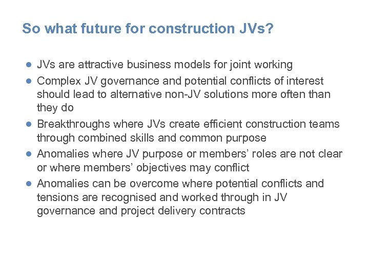 So what future for construction JVs? ● JVs are attractive business models for joint