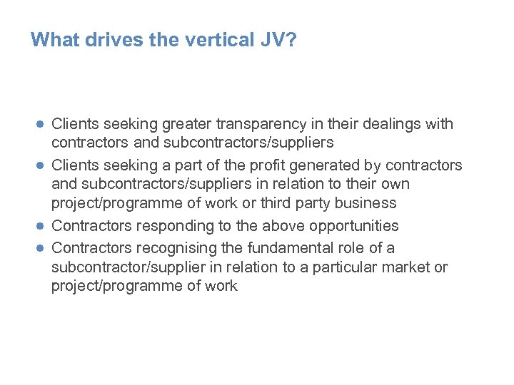 What drives the vertical JV? ● Clients seeking greater transparency in their dealings with