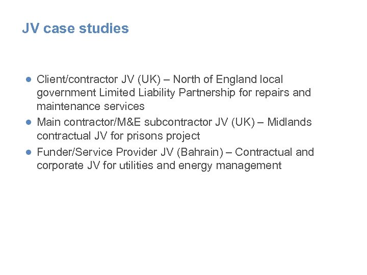JV case studies ● Client/contractor JV (UK) – North of England local government Limited