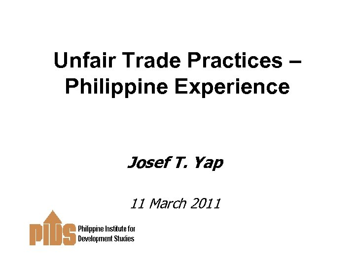 Unfair Trade Practices – Philippine Experience Josef T. Yap 11 March 2011